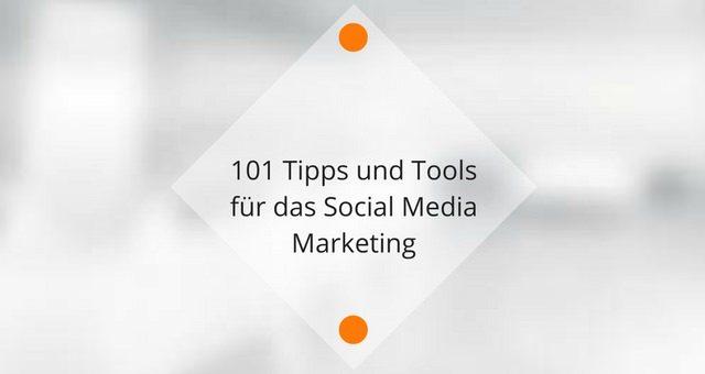 101 Tipps und Tools für das Social Media Marketing