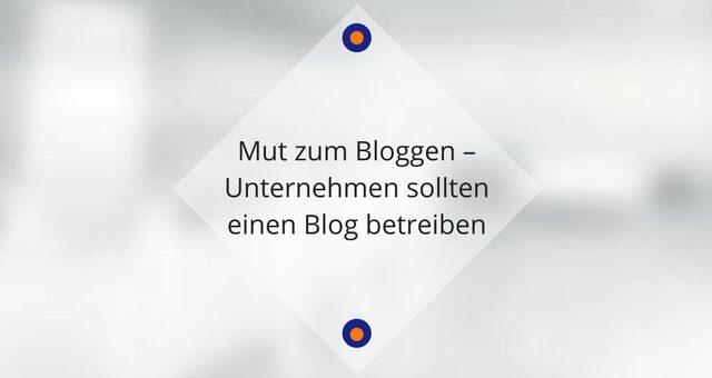Mut zum Bloggen – Unternehmen sollten einen Blog betreiben