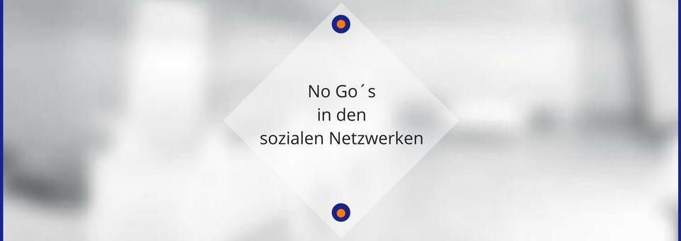 No-Go´s in den sozialen Netzwerken
