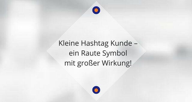 Kleine Hashtag Kunde – ein Raute Symbol mit großer Wirkung!