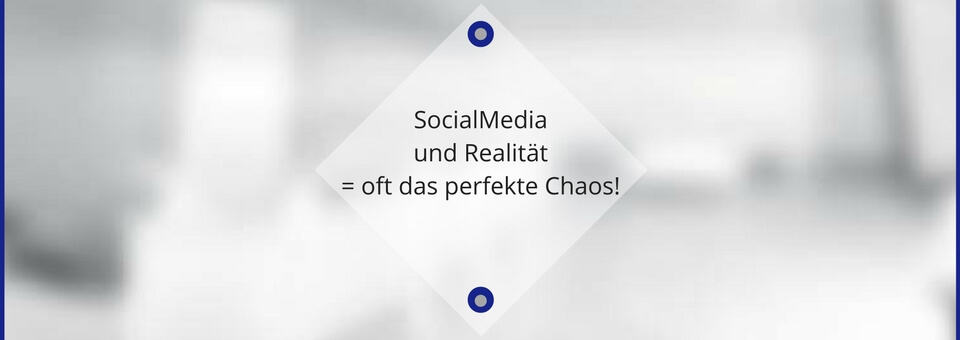 Social Media und die Realität = oft das perfekte Chaos!