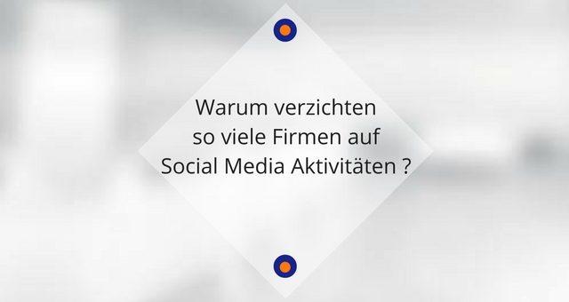 Warum verzichten so viele Firmen auf Social Media Aktivitäten ?
