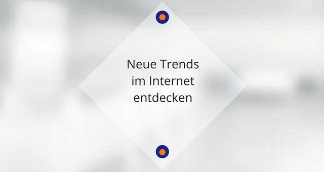 Neue Trends im Internet entdecken