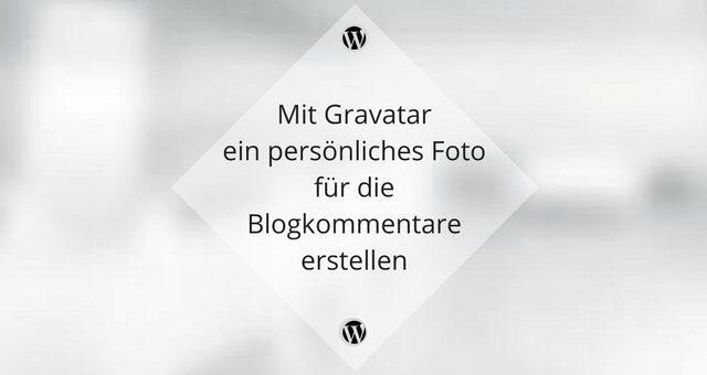 Mit Gravatar ein persönliches Foto für die Blogkommentare erstellen