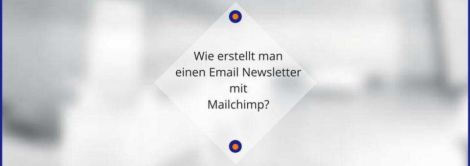 Wie erstellt man einen Email Newsletter mit Mailchimp