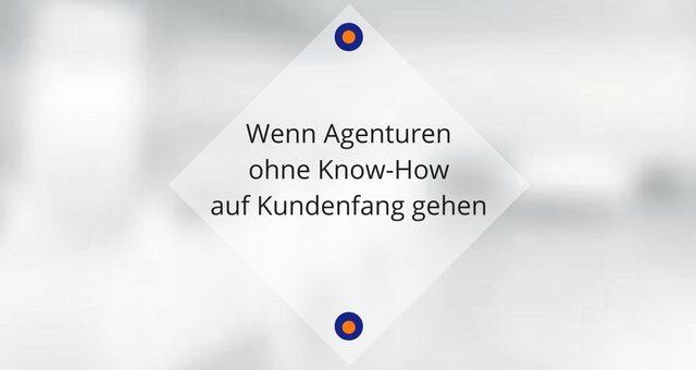 Wenn Agenturen ohne Know-How auf Kundenfang gehen