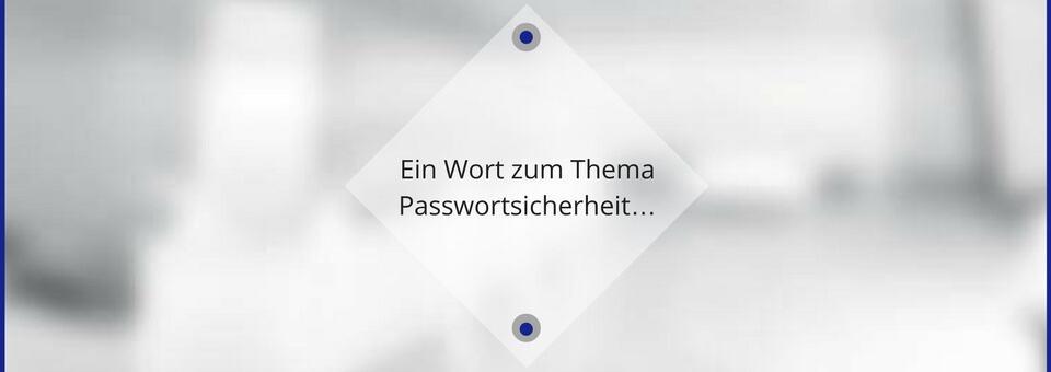 Ein Wort zum Thema Passwortsicherheit…