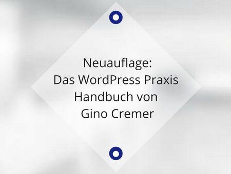Neuauflage: Das WordPress Praxis Handbuch von Gino Cremer