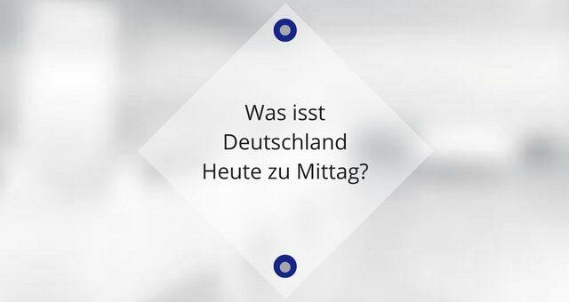 Was isst Deutschland Heute zu Mittag?