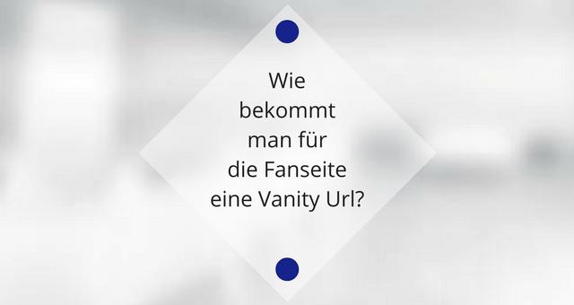 Wie bekommt man die Vanity Url für die Fanseite?