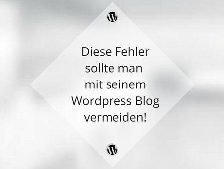 Fehler, die man mit seinem WordPress Blog vermeiden sollte!