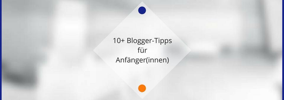 Meine 10+ Blogger-Tipps für Anfänger(innen)