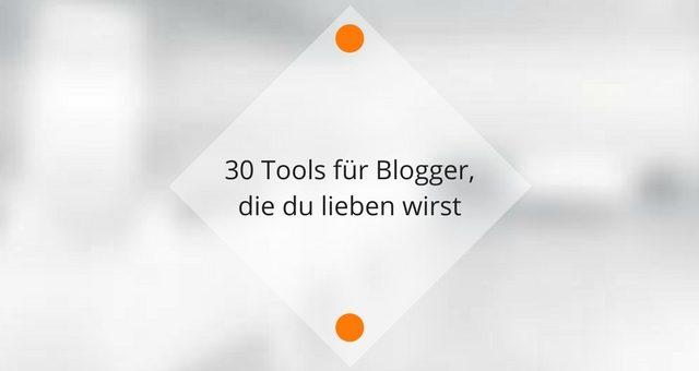 Über 30 nützliche Tools für deinen Blogger-Alltag!