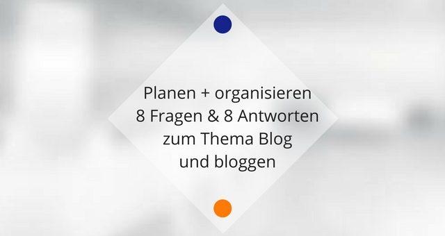 8 Fragen &  8 Antworten zum Thema Blog und bloggen