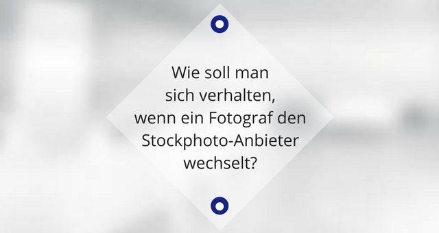 Wenn ein Fotograf den Stockphoto-Anbieter wechselt
