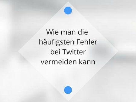 Die 12 häufigsten Fehler bei Twitter