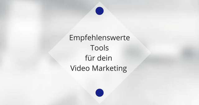 Die besten Tools für dein Video Marketing
