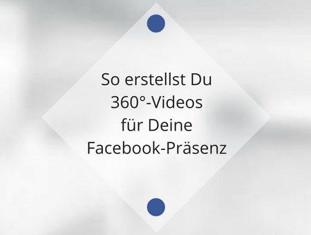 So erstellst Du Deine eigenen 360°-Videos für Facebook