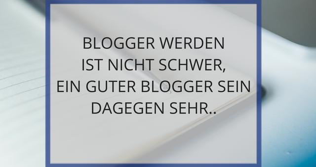 Blogger werden ist nicht schwer, ein guter Blogger sein dagegen sehr..