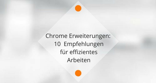 Die 10 besten Chrome Erweiterungen