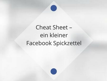 Cheat Sheet – ein kleiner Facebook Spickzettel