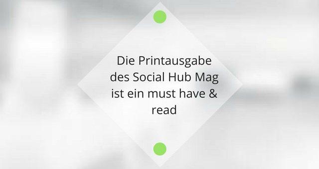 Die Printausgabe des  Social Hub Mag ist ein must have & read