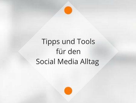 Tipps und Tools um den Social Media Alltag zu meistern