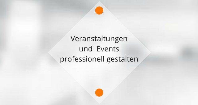 Veranstaltungen und  Events professionell gestalten