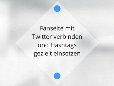 Fanseite mit Twitter verbinden und Hashtags gezielt einsetzen