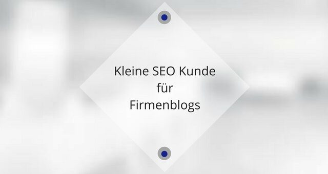 Kleine SEO Kunde für Firmenblogs