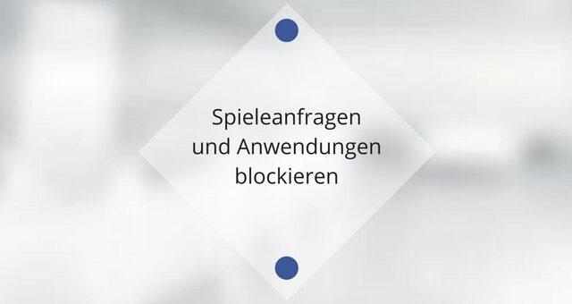 Spieleanfragen und Anwendungen blockieren